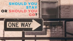 Should you stay or should you go-